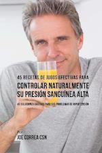 45 Recetas de Jugos Efectivas Para Controlar Naturalmente Su Presion Sanguinea a
