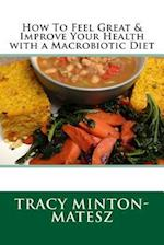 How to Feel Great & Improve Your Health with a Macrobiotic Diet