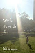 Walk Towards It