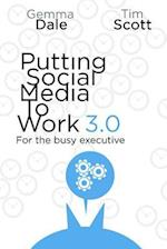 Putting Social Media to Work 3.0