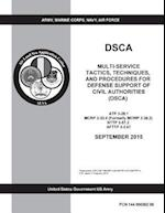 Dsca Multi-Service Tactics, Techniques, and Procedures for Defense Support of Civil Authorities (Dsca) Atp 3-28.1 McRp 3-30.6 (Formerly McWp 3-36.2) N