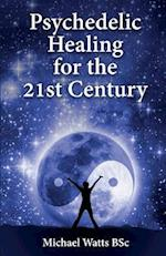 Psychedelic Healing for the 21st Century