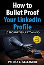 How to Bullet Proof Your Linkedin Profile