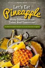 Let's Eat Pineapple Many Different Ways Today, and Tomorrow!