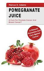 Pomegranate Juice - A Cure for Prostate Cancer and Breast Cancer?