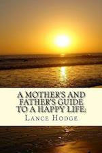 A Mother's and Father's Guide to a Happy Life