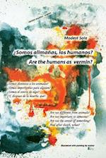 Are the Humans as Vermin? Somos Alimanas, Los Humanos?
