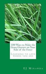 100 Ways to Make the Grass Greener on Your Side of the Fence