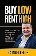 Buy Low Rent High: How anyone can be financially free by investing in property