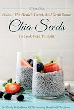 Follow the Health Trend, and Grab Some Chia Seeds to Cook with Tonight!