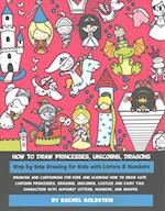 How to Draw Princesses, Unicorns, Dragons Step by Step Drawing for Kids with Letters & Numbers