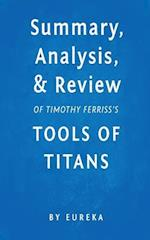 Summary, Analysis & Review of Timothy Ferriss's Tools of Titans