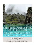 Chichen Itza, Machu Picchu, and Tenochtitlan