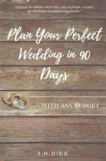 Plan Your Perfect Wedding in 90 Days af J. H. Dies