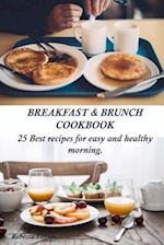 Breakfast & Brunch Cookbook. 25 Best Recipes for Easy and Healthy Morning