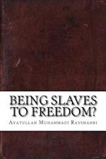 Being Slaves to Freedom?