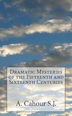 Dramatic Mysteries of the Fifteenth and Sixteenth Centuries