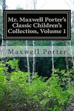 Mr. Maxwell Porter's Classic Children's Collection, Volume 1