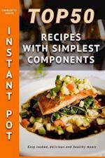 Top 50 Instant Pot Recipes with Simplest Components