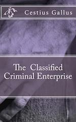 The Classified Criminal Enterprise