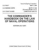 Nwp 1-14m McTp 11-10b (Formerly McWp 5-12.1) Comdtpub P5800.7a the Commander's Handbook on the Law of Naval Operations July 2007