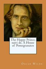 The Happy Prince, Suivi de, a House of Pomegranates