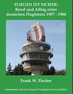 Fliegen Ist Sicher! Beruf Und Alltag Eines Deutschen Fluglotsen 1957 - 1984