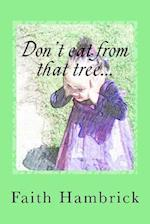 Don't Eat from That Tree...