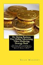 Pet Sitting Business Free Online Advertising Video Marketing Strategy Book