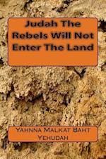 Judah the Rebels Will Not Enter the Land