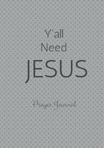 Y'All Need Jesus Prayer Journal