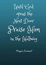 Until God Opens the Next Door Praise Him in the Hallway