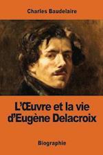 L'Oeuvre Et La Vie D'Eugene Delacroix