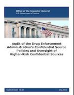 Audit of the Drug Enforcement Administration's Confidential Source Policies and Oversight of Higher-Risk Confidential Sources