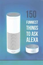 150 Funniest Things to Ask Alexa