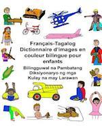 Francais-Tagalog Dictionnaire D'Images En Couleur Bilingue Pour Enfants Bilingguwal Na Pambatang Diksiyonaryo Ng MGA Kulay Na May Larawan
