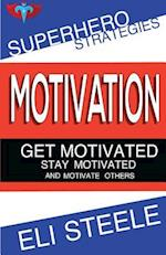 Motivation - Get Motivated - Stay Motivated - And Motivate Others