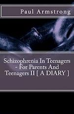 Schizophrenia in Teenagers - For Parents and Teenagers II [ a Diary ]
