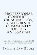 Professional Conduct, Criminal Law, California Community Property - An Essay an
