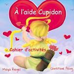 A L'Aide Cupidon - Cahier D'Activites