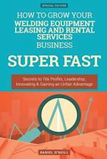 How to Grow Your Welding Equipment Leasing and Rental Services Business Super Fa