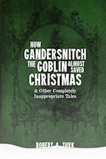 How Gandersnitch the Goblin Almost Saved Christmas