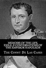 Memoirs of the Life, Exile, & Conversations of the Emperor Napoleon