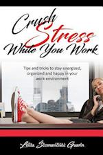 Crush Stress While You Work