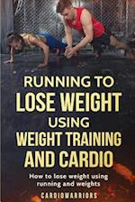 Running to Lose Weight Using Weight Training and Cardio