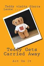 Teddy Gets Carried Away