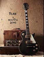 Plan a Beautiful Song