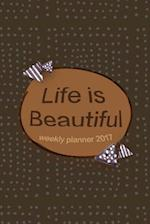 Life Is Beautiful Weekly Planner 2017