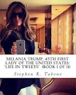 Melania Trump 45th First Lady of the United States Life in Tweets