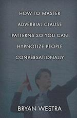 How to Master Adverbial Clause Patterns So You Can Hypnotize People Conversationally
